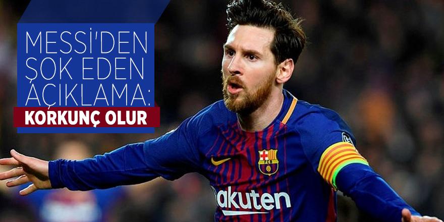 Lionel Messi'den şok eden açıklama: Korkunç olur