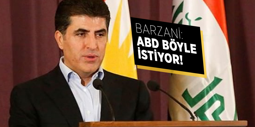 Barzani: ABD böyle istiyor!