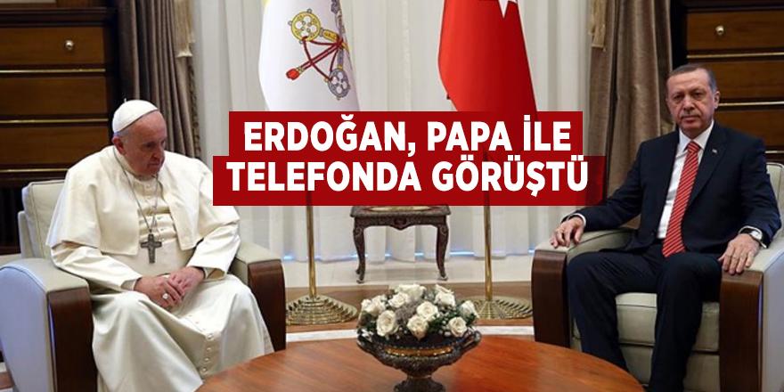 Erdoğan, Papa ile telefonda görüştü