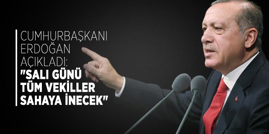"""Cumhurbaşkanı Erdoğan açıkladı: """"Salı günü tüm vekiller sahaya inecek"""""""