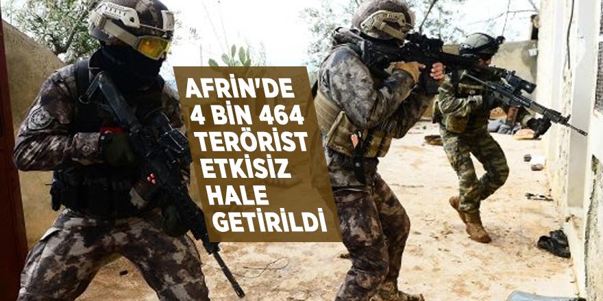 Afrin'de 4 bin 464 terörist etkisiz hale getirildi
