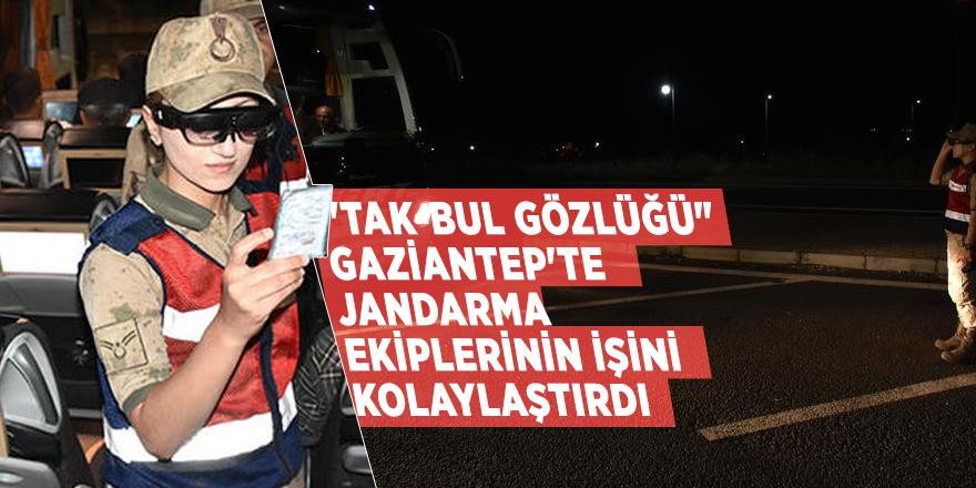 """""""Tak-Bul Gözlüğü"""" Gaziantep'te Jandarma ekiplerinin işini kolaylaştırdı"""