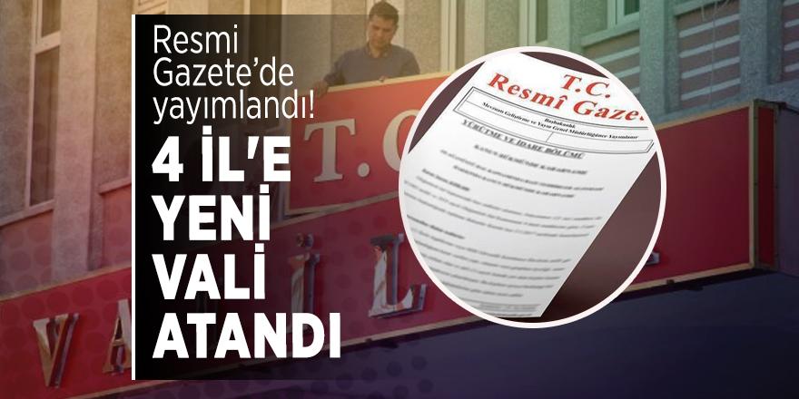 Resmi Gazete'de yayımlandı! 4 İl'e yeni vali atandı