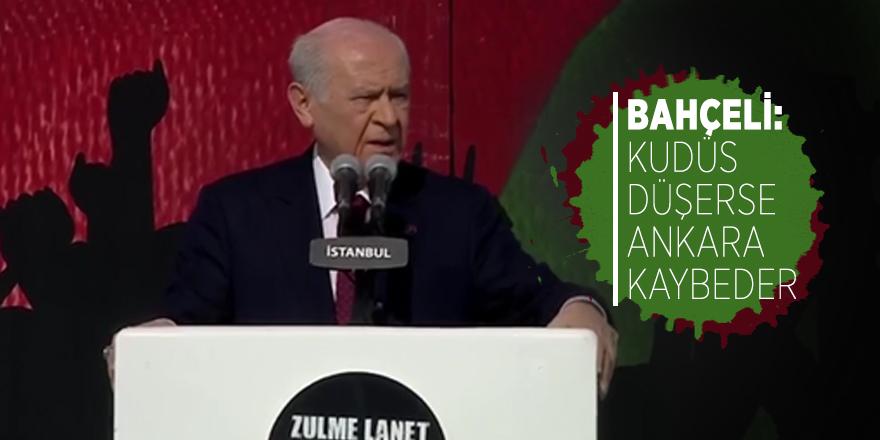 MHP Genel Başkanı Bahçeli: Kudüs düşerse Ankara kaybeder