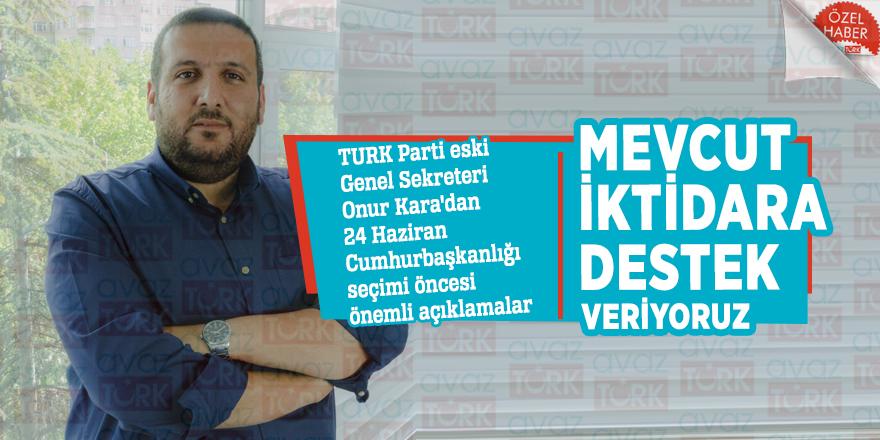 TURK Parti eski Genel Sekreteri Onur Kara'dan mevcut iktidara destek