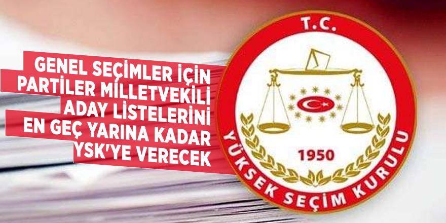 Genel Seçimler için partiler milletvekili aday listelerini en geç yarına kadar YSK'ye verecek