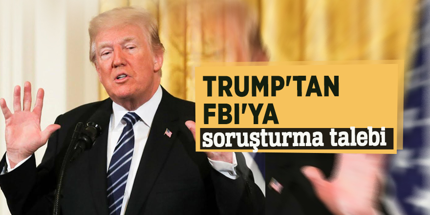 Trump'tan FBI'ya soruşturma talebi