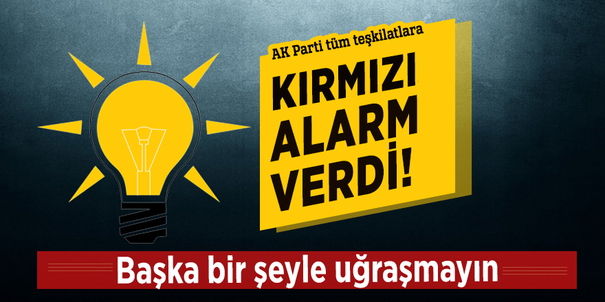 AK Parti tüm teşkilatlara kırmızı alarm verdi!