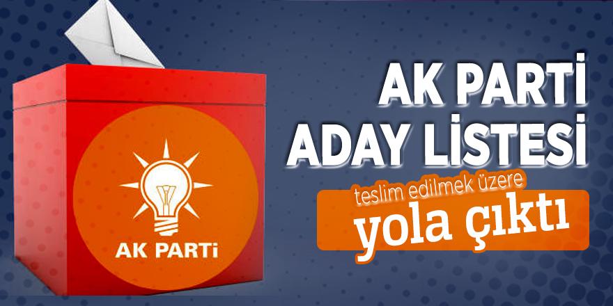 AK Parti aday listesi yola çıktı