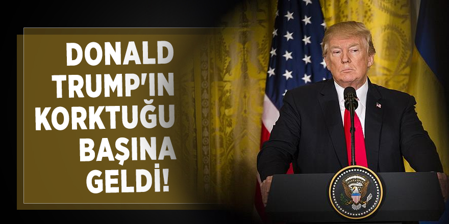Donald Trump'ın korktuğu başına geldi!