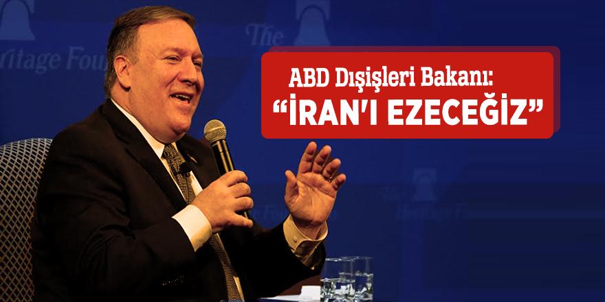 """ABD Dışişleri Bakanı:  """"İran'ı ezeceğiz"""""""
