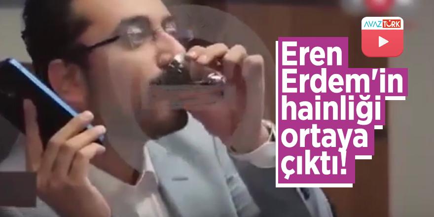 Eren Erdem'in hainliği ortaya çıktı!