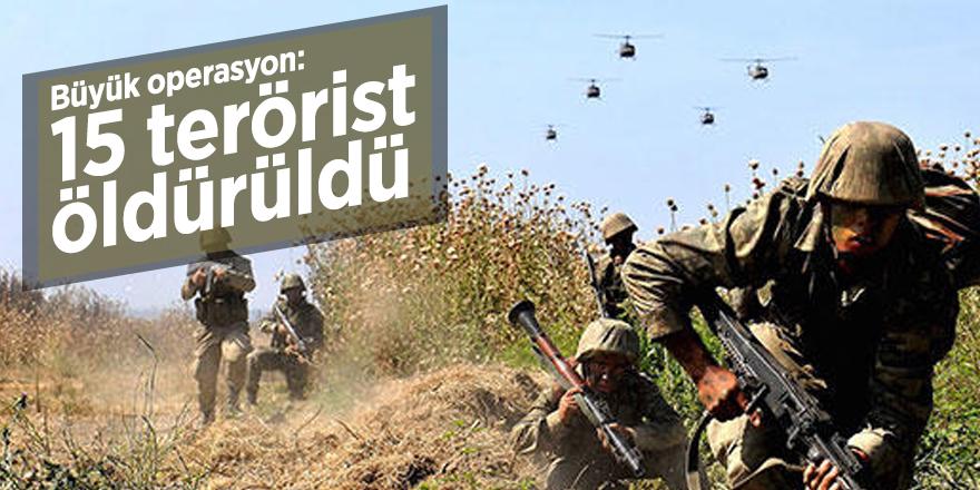 Büyük operasyon: 15 terörist öldürüldü