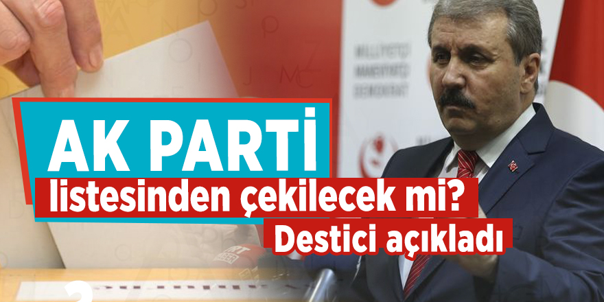 BBP AK Parti listesinden çekilecek mi? Destici açıkladı