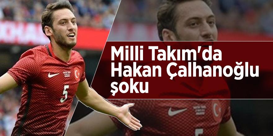 Milli Takım'da Hakan Çalhanoğlu şoku