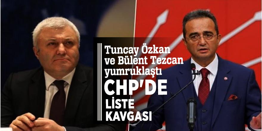 CHP'de liste kavgası! Tuncay Özkan ve Bülent Tezcan yumruklaştı