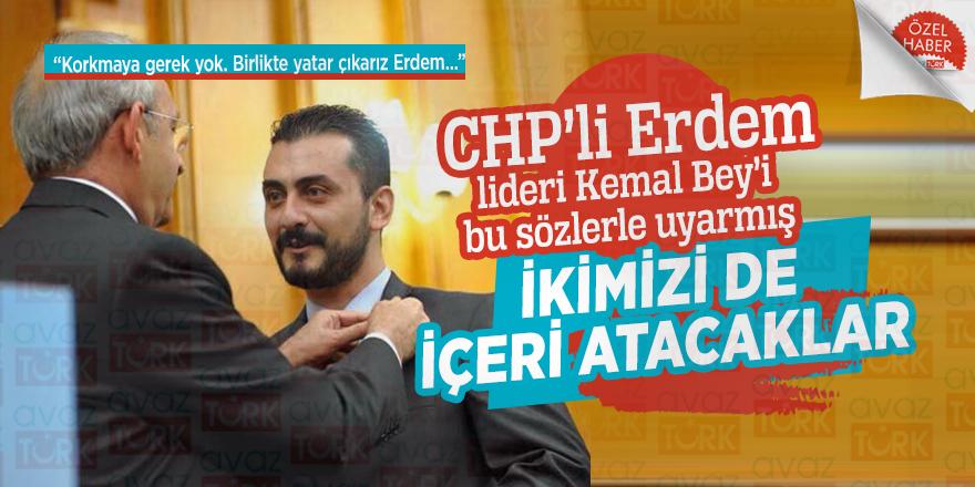 CHP'li Erdem lideri Kemal Bey'i bu sözlerle uyarmış: İkimizi de içeri atacaklar