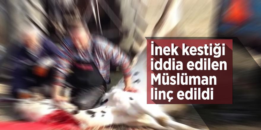 İnek kestiği iddia edilen Müslüman linç edildi
