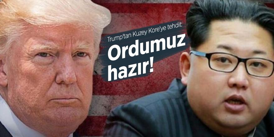 Trump'tan Kuzey Kore'ye tehdit: Ordumuz hazır!