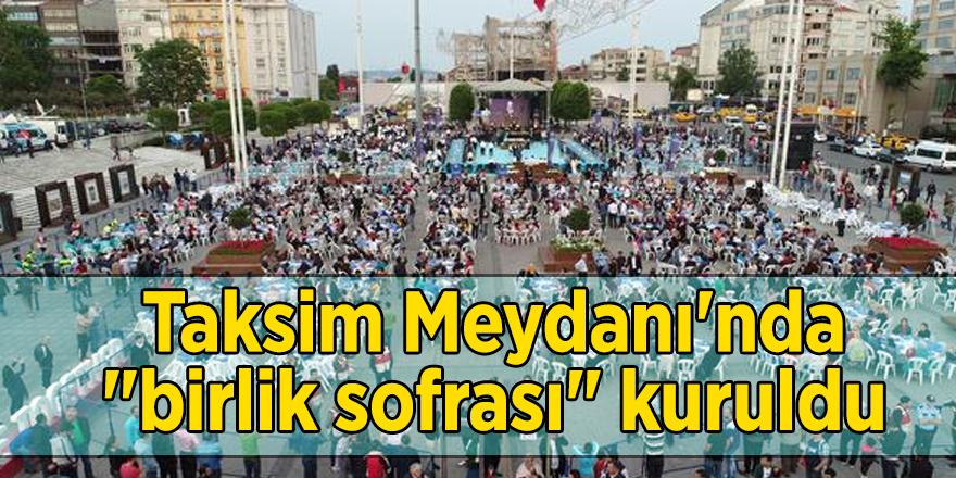 """Taksim Meydanı'nda """"birlik sofrası"""" kuruldu"""