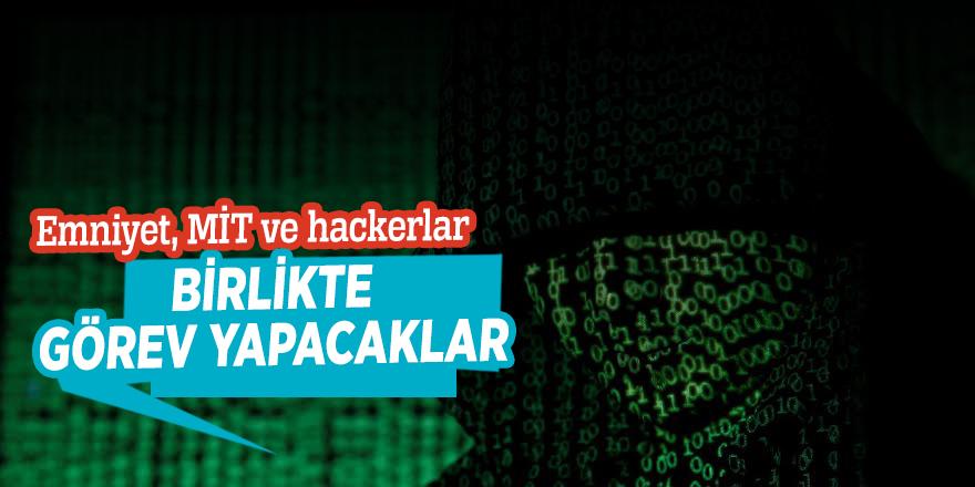 Emniyet, MİT ve hackerlar birlikte görev yapacaklar