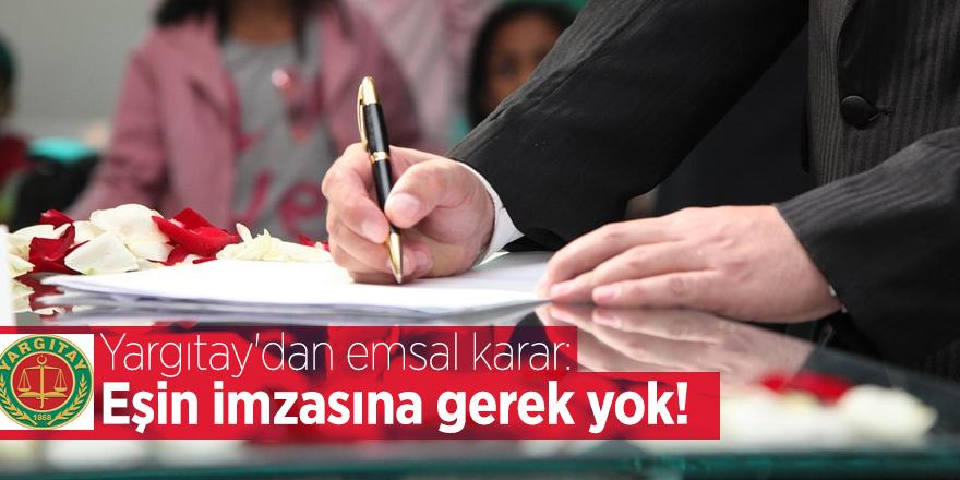 Yargıtay'dan emsal karar: Eşin imzasına gerek yok!