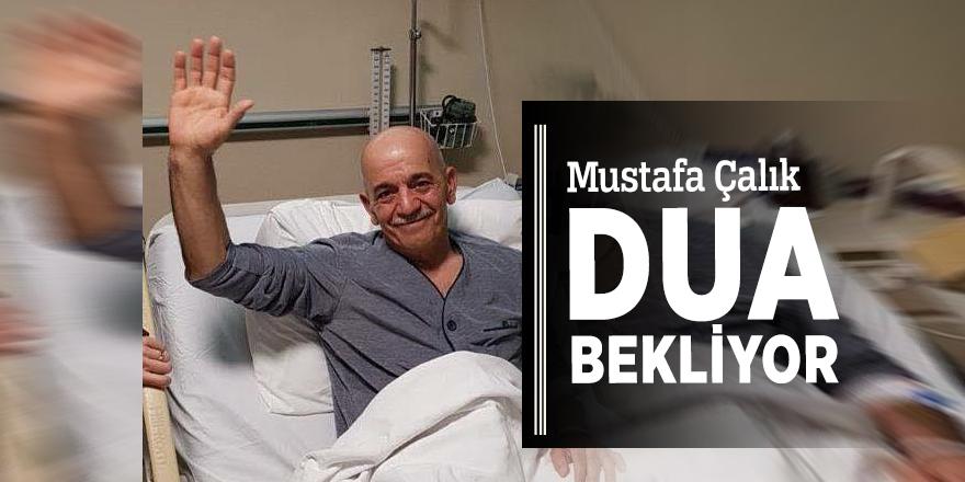 Mustafa Çalık dua bekliyor