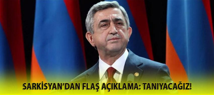 Sarkisyan'dan flaş açıklama: Tanıyacağız!