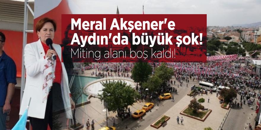 Meral Akşener'e Aydın'da büyük şok! Miting alanı boş kaldı!