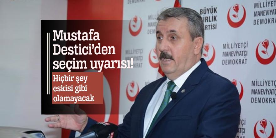 Mustafa Destici'den seçim uyarısı! Hiçbir şey eskisi gibi olamayacak