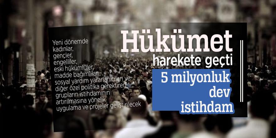 Hükümet harekete geçti: 5 milyonluk dev istihdam