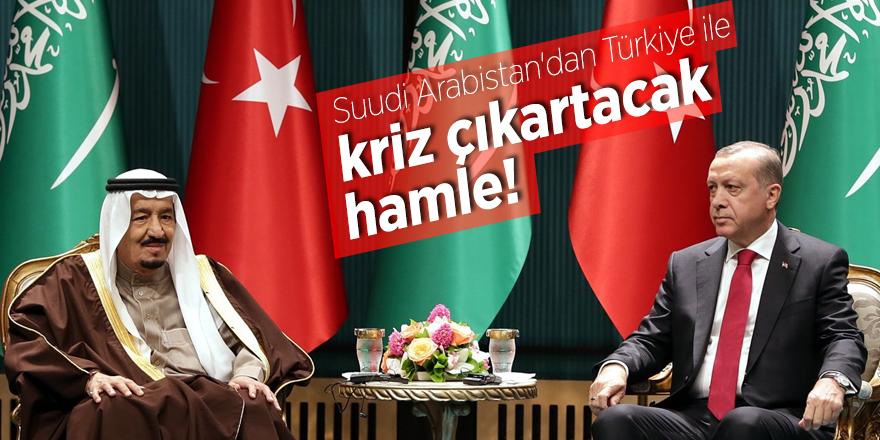 Suudi Arabistan'dan Türkiye ile kriz çıkartacak hamle!