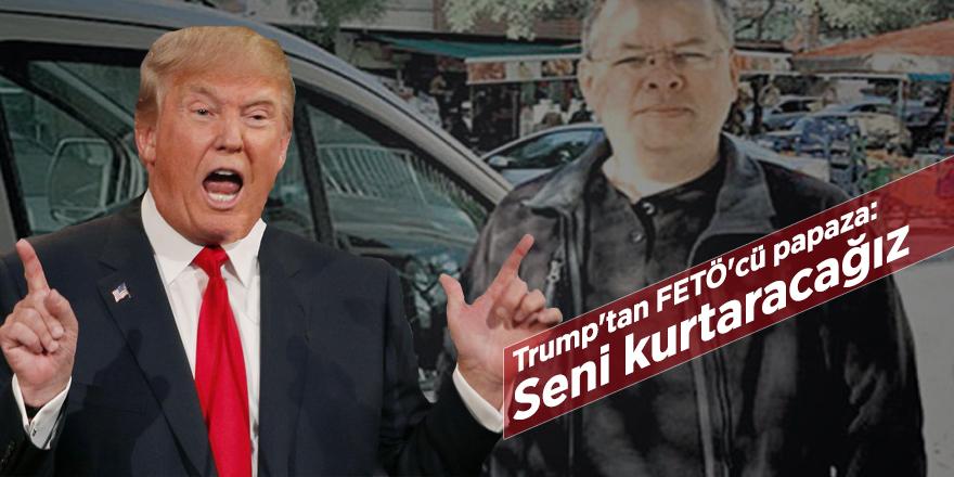 Trump'tan FETÖ'cü papaza: Seni kurtaracağız
