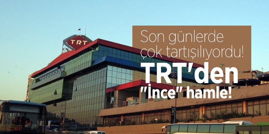 """Son günlerde çok tartışılıyordu! TRT'den """"İnce"""" hamle!"""
