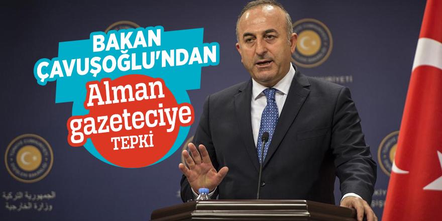 Bakan Çavuşoğlu'ndan Alman gazeteciye tepki