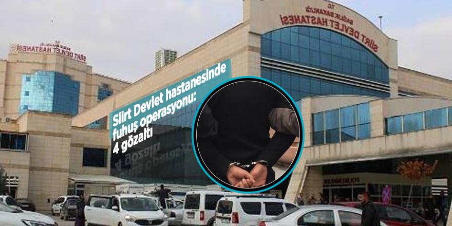 Siirt Devlet hastanesinde fuhuş operasyonu: 4 gözaltı