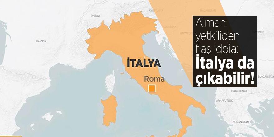 Alman yetkiliden flaş iddia: İtalya da çıkabilir!