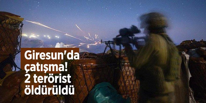 Giresun'da çatışma! 2 terörist öldürüldü
