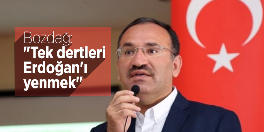 """Bozdağ: """"Tek dertleri Erdoğan'ı yenmek"""""""