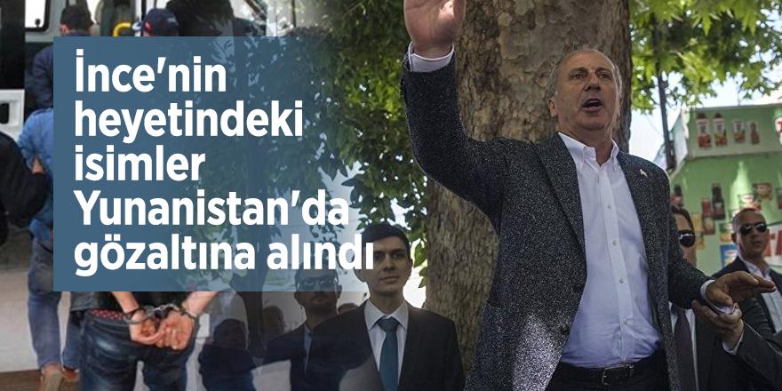 İnce'nin heyetindeki isimler Yunanistan'da gözaltına alındı