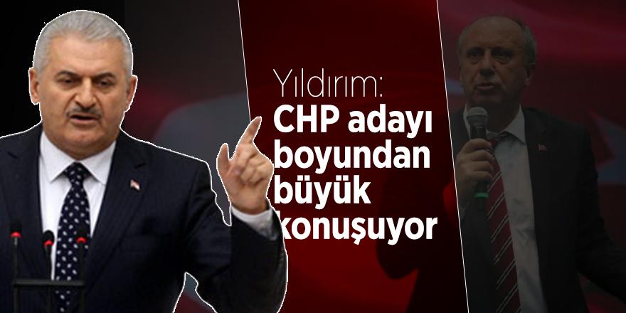 Yıldırım: CHP adayı boyundan büyük konuşuyor