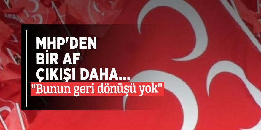 ''Bunun geri dönüşü yok''  MHP'den bir af çıkışı daha...