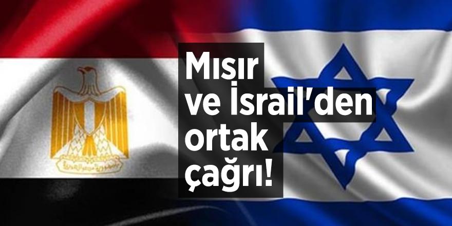 Mısır ve İsrail'den ortak çağrı!