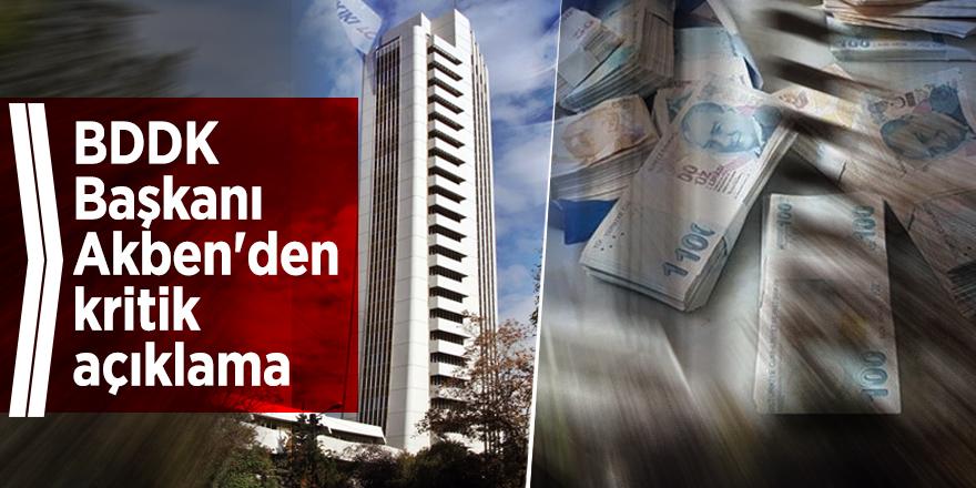 BDDK Başkanı Akben'den kritik açıklama