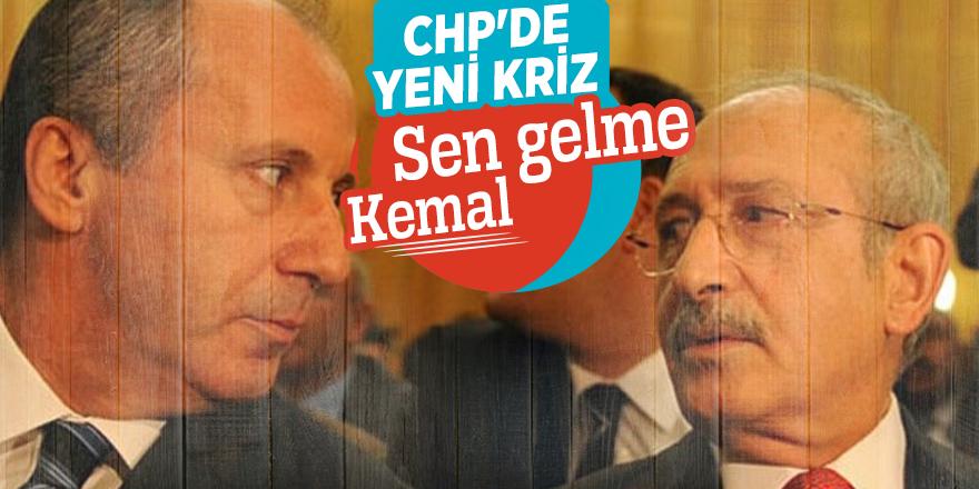 CHP'de 'Sen gelme Kemal' krizi patlak verdi