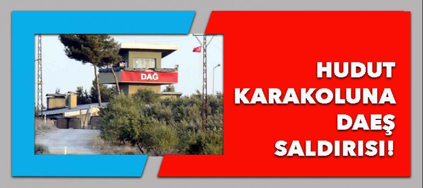 DAEŞ'den, Hudut karakolu'na saldırdı!