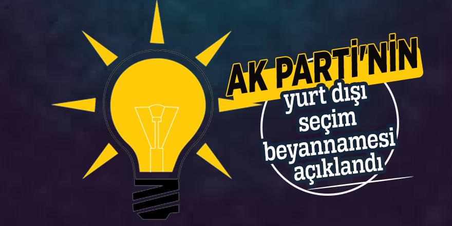 AK Parti'nin yurt dışı seçim beyannamesi açıklandı