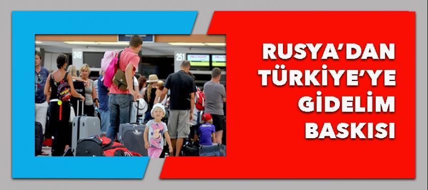 Rusya'dan Türkiye'ye gidelim baskısı