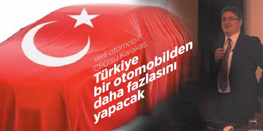 Yerli otomobil CEO'su Karakaş: Türkiye bir otomobilden daha fazlasını yapacak