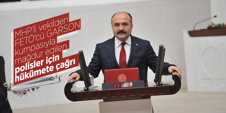 MHP'li vekilden FETÖ'cü GARSON kumpasıyla mağdur edilen polisler için hükümete çağrı